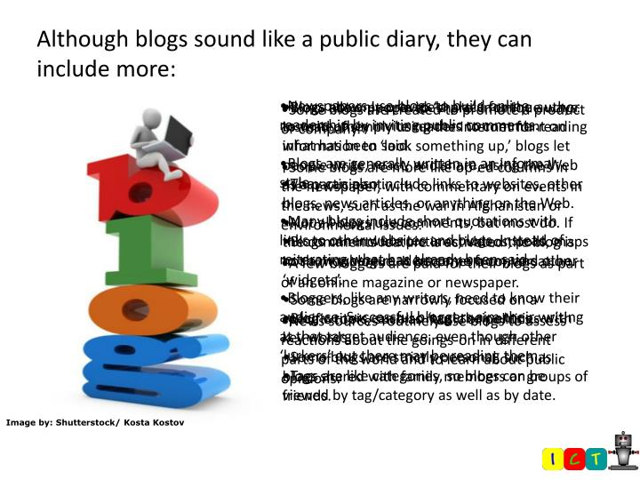 Although blogs sound like a public diary, they can include more: