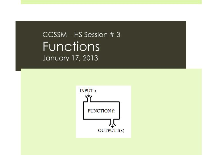 ccssm hs session 3 functions january 17 2013 n.