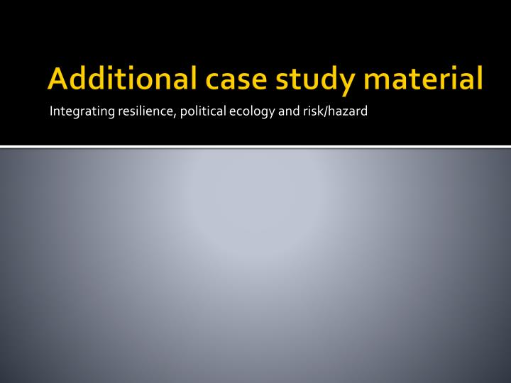 Additional case study material