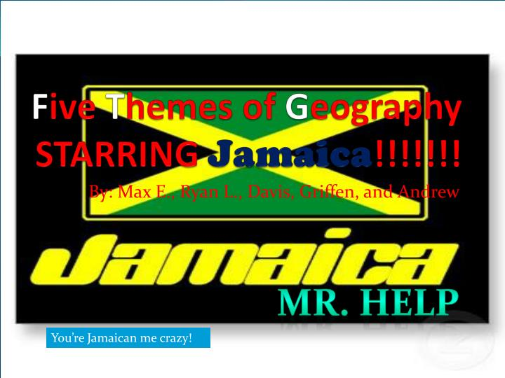 f ive t hemes of g eography starring jamaica n.