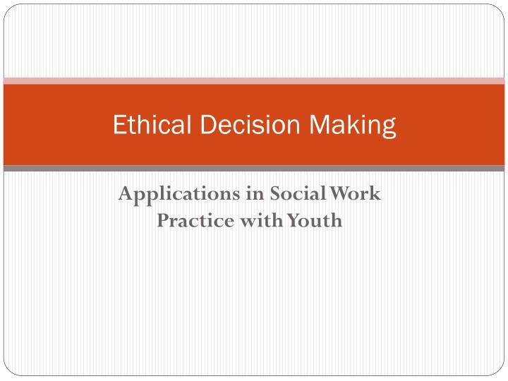 PPT - Ethical Decision Making PowerPoint Presentation - ID