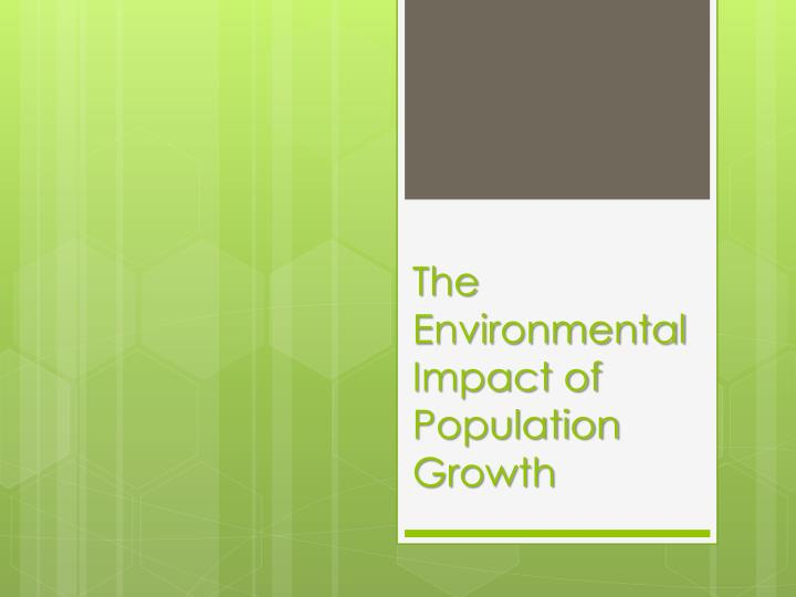 the environmental impact of overpopulation essay Does population growth impact climate change does the rate at which people are reproducing need to be controlled to save the environment.