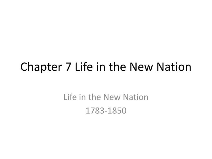 chapter 7 life in the new nation n.