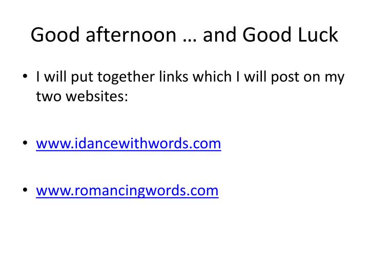 Good afternoon … and Good Luck