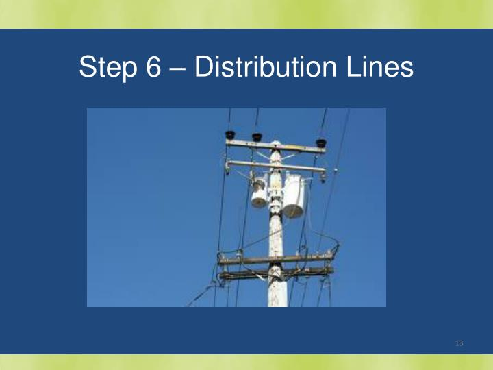 Step 6 – Distribution Lines