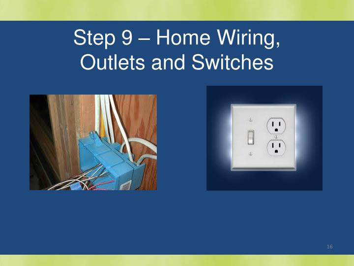 Step 9 – Home Wiring, Outlets and Switches
