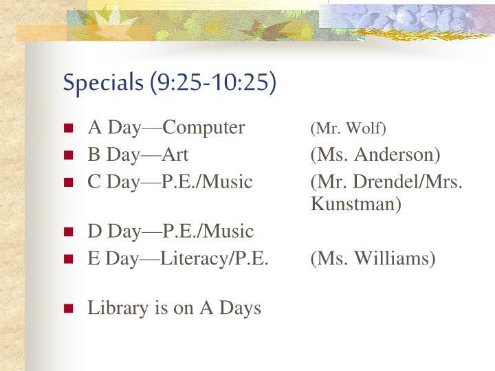 Specials (9:25-10:25)