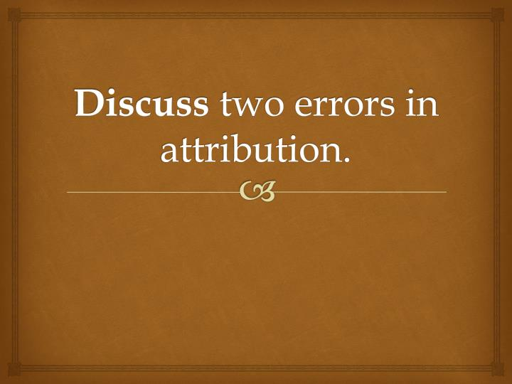 discuss two errors in attribution