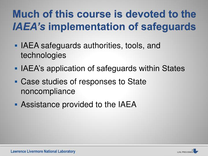 Much of this course is devoted to the iaea s implementation of safeguards