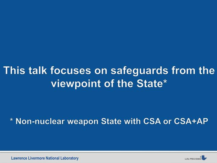 This talk focuses on safeguards from the viewpoint of the State*