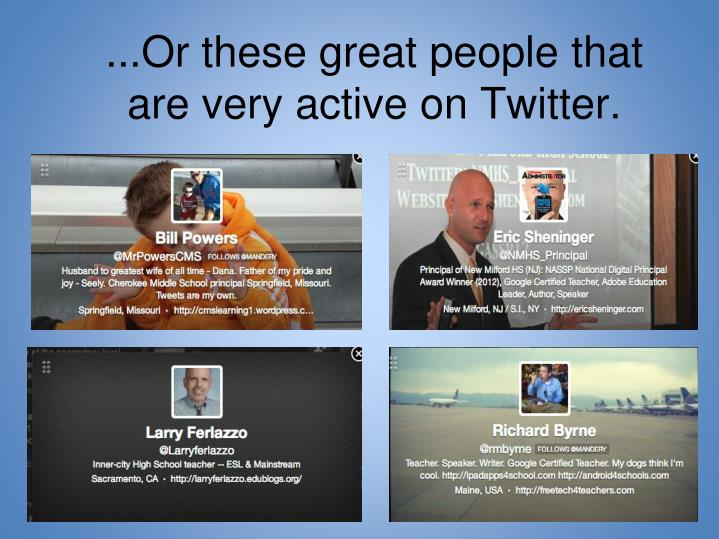 ...Or these great people that are very active on Twitter.
