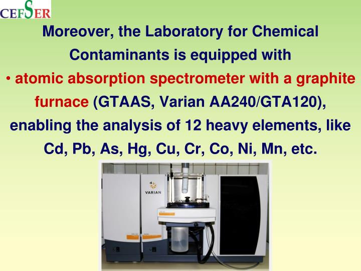 Moreover, the Laboratory for Chemical Contaminants is equipped with
