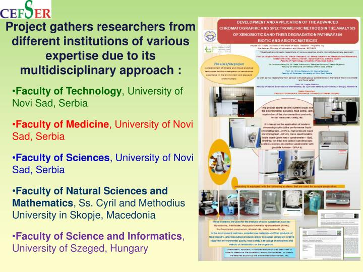Project gathers researchers from different institutions of various expertise due to its multidisciplinary approach :