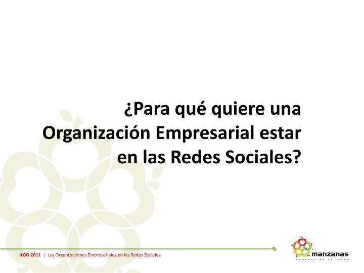 ¿Para qué quiere una Organización Empresarial estar en las Redes Sociales?