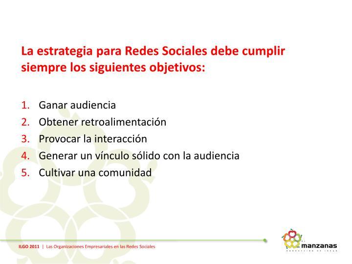 La estrategia para Redes Sociales debe cumplir siempre los siguientes objetivos: