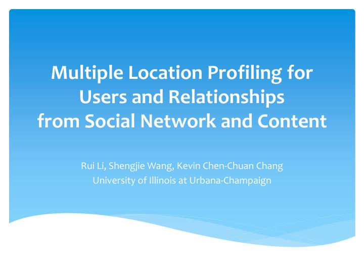Multiple location profiling for users and relationships from social network and content