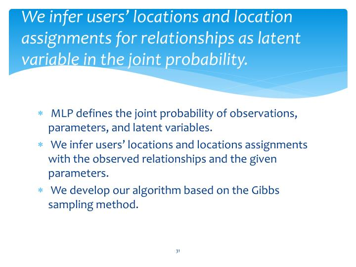 We infer users' locations and location assignments for relationships as latent variable in the joint probability.