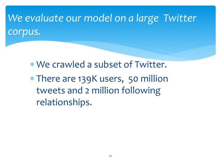 We evaluate our model on a