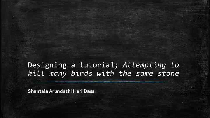 designing a tutorial attempting to kill many birds with the same stone n.