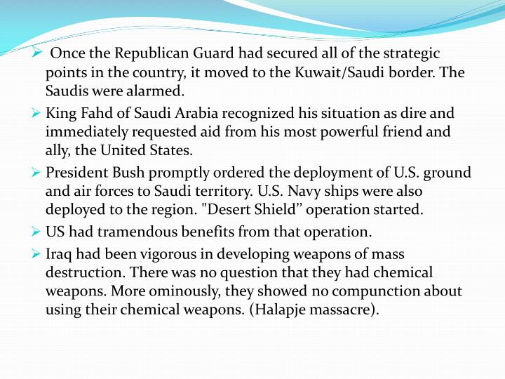 Once the Republican Guard had secured all of the strategic points in the country, it moved to the Kuwait/Saudi border. The Saudis were alarmed.