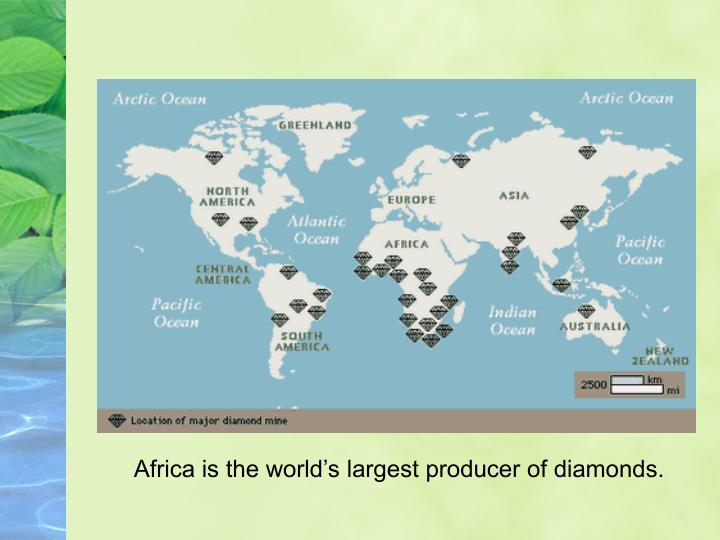 Africa is the world's largest producer of diamonds.