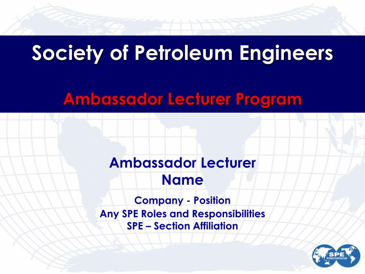 PPT - Society of Petroleum Engineers Ambassador Lecturer