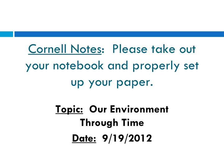 Cornell notes please take out your notebook and properly set up your paper