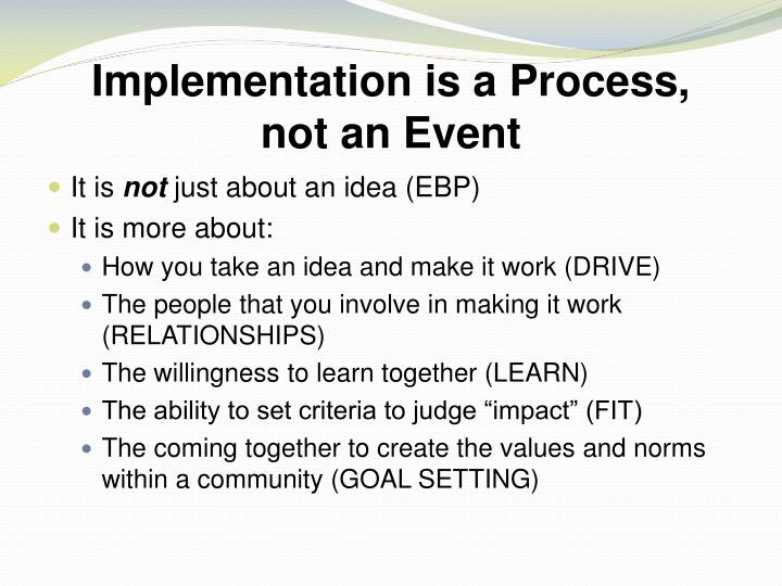 Implementation is a Process,