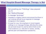 what hospital based massage therapy is not
