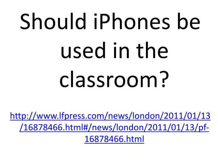 Should iPhones be used in the classroom?