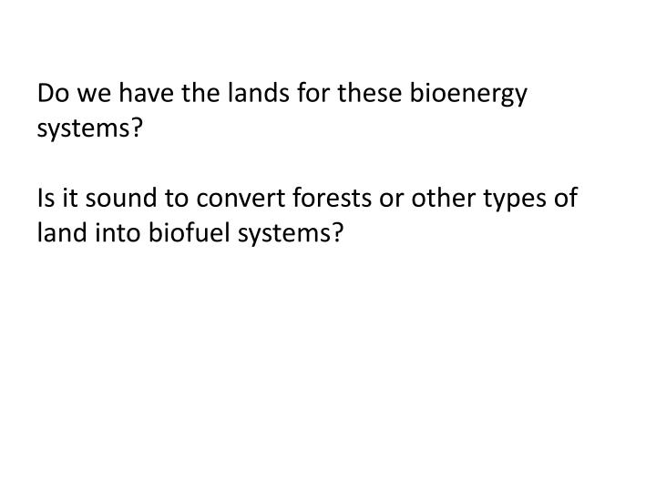 Do we have the lands for these bioenergy systems?