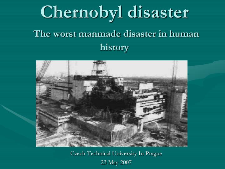 chernobyl disaster the worst manmade disaster in human history n.