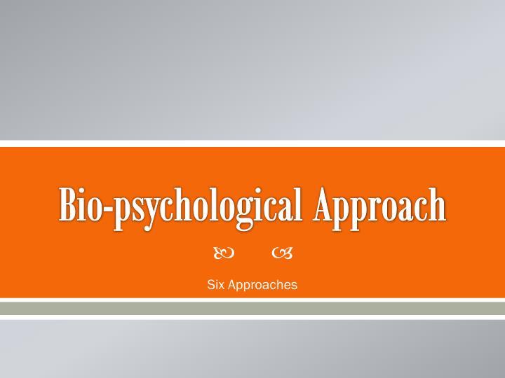 Bio psychological approach