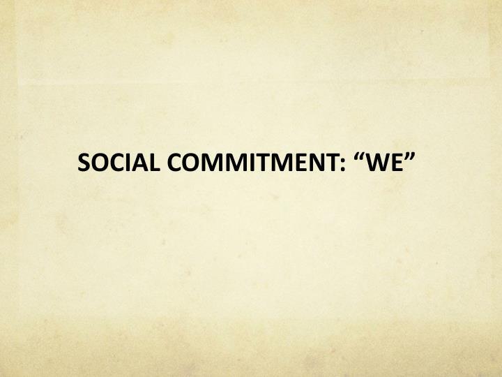 "SOCIAL COMMITMENT: ""WE"""