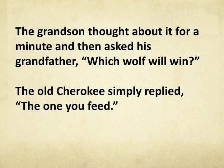 """The grandson thought about it for a minute and then asked his grandfather, """"Which wolf will win?"""""""