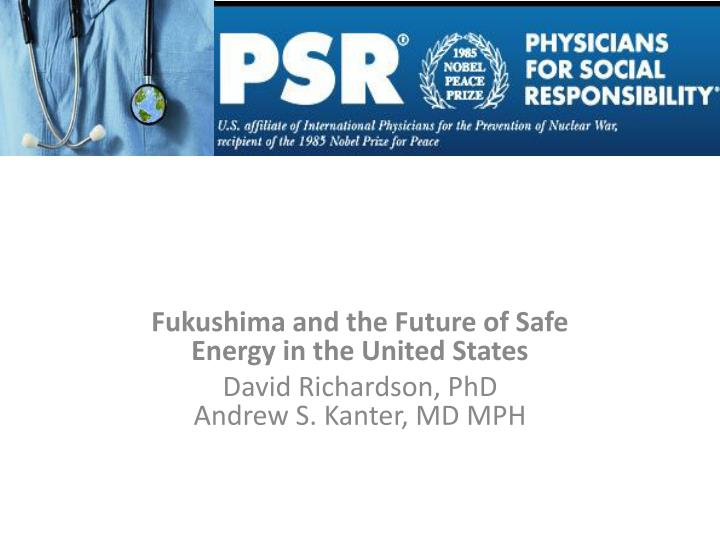 Fukushima and the Future of Safe Energy in the United States