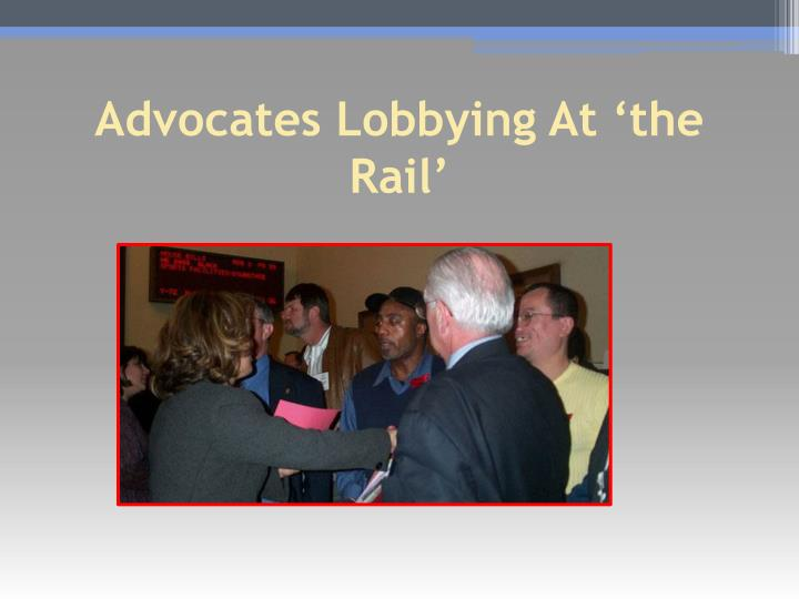 Advocates Lobbying At 'the Rail'
