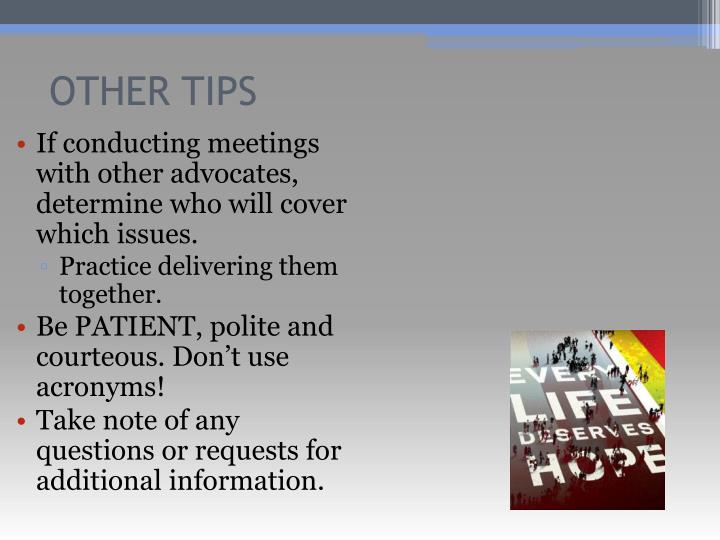 If conducting meetings with other advocates, determine who will cover which issues.