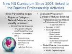 new ns curriculum since 2004 linked to the rawlins professorship activities