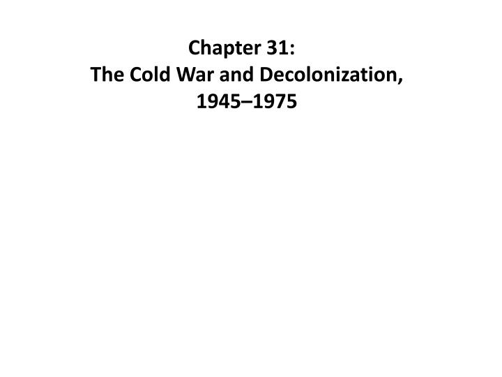 chapter 31 the cold war and decolonization 1945 1975 n.