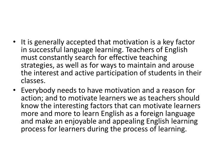 It is generally accepted that motivation is a key factor in successful language learning. Teachers o...