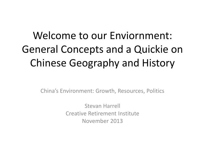 welcome to our enviornment general concepts and a quickie on chinese geography and history n.