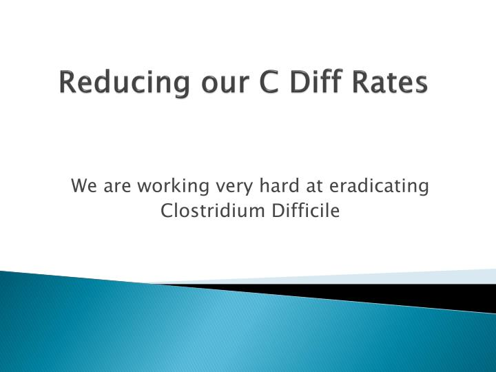 Reducing our C Diff Rates