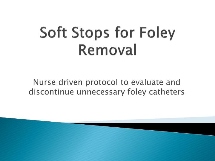 Soft Stops for Foley Removal