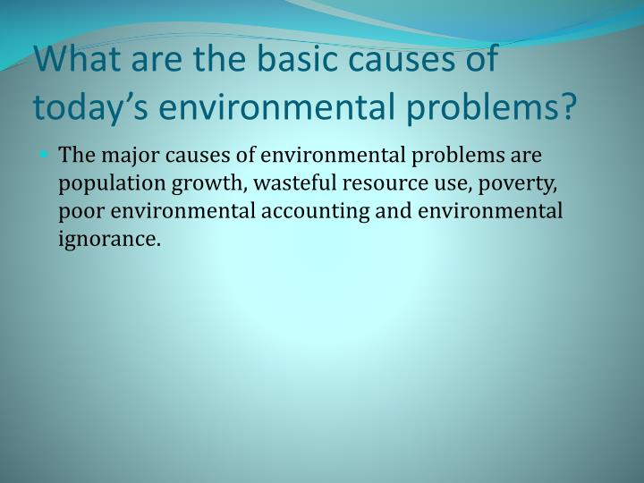 What are the basic causes of today's environmental problems?