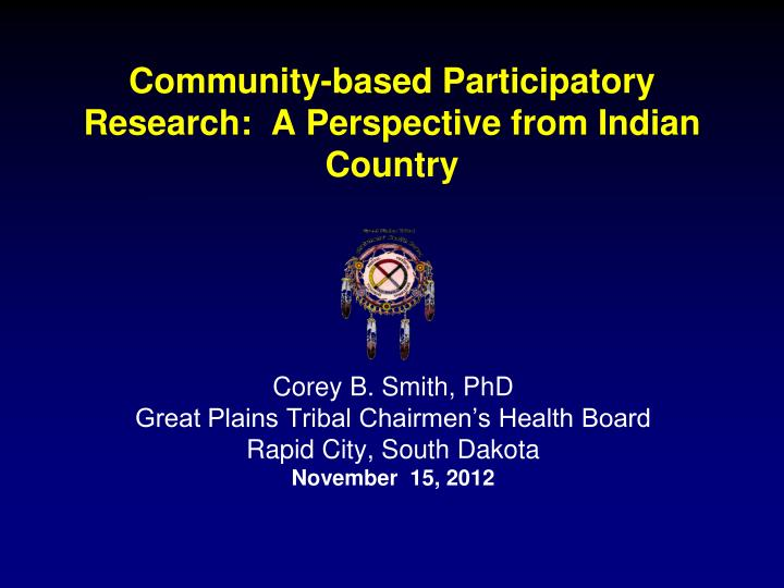 community based participatory research a perspective from indian country n.