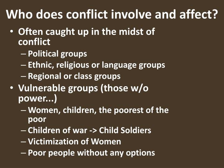 Who does conflict involve and affect?