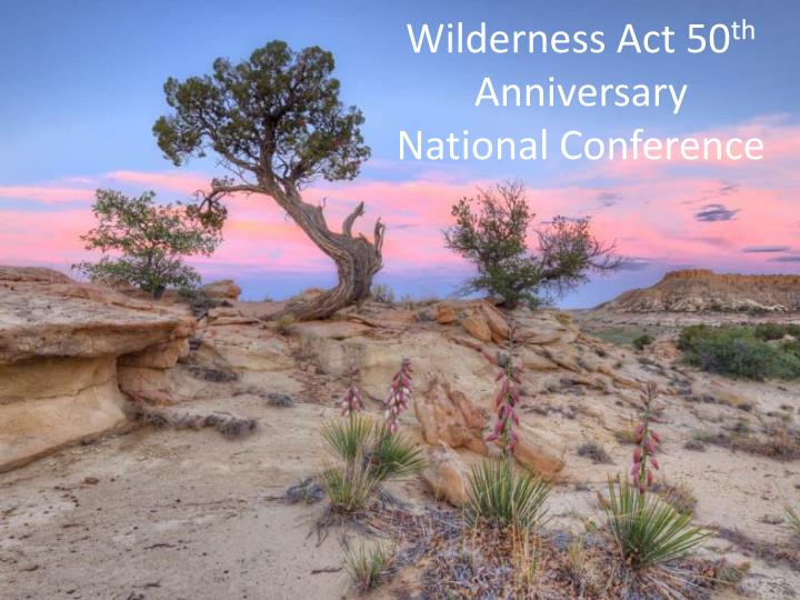 Wilderness act 50 th anniversary national conference