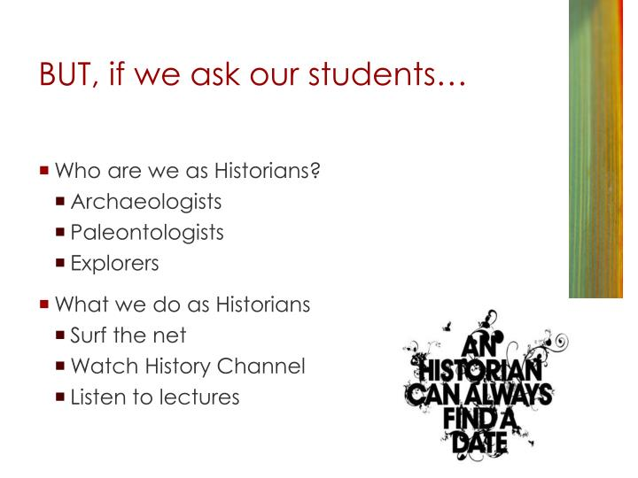 BUT, if we ask our students…