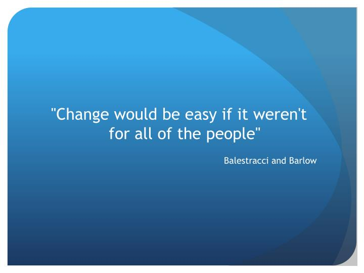 """""""Change would be easy if it weren't for all of the people"""""""